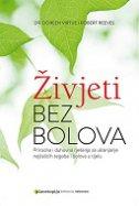 ŽIVJETI BEZ BOLOVA - Prirodna i duhovna rješenja za uklanjanje najčešćih tegoba i bolova u tijelu - doreen virtue, robert reeves