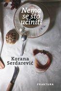 NEMA SE ŠTO UČINITI - korana serdarević