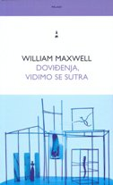 DOVIĐENJA, VIDIMO SE SUTRA - william maxwell
