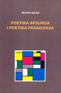 POETIKA APSURDA I POETIKA PARADOKSA - Eseji o modernoj i postmodernoj književnosti - milivoj solar