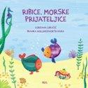 RIBICE, MORSKE PRIJATELJICE - gordana lukačić, branka hollingsworth nara (ilustr.)