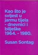 KAO ŠTO JE SVIJEST U JARMU TJELA - dnevnici i bilješke 1964.-1980. - susan sontag