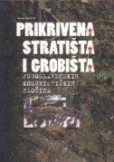 PRIKRIVENA STRATIŠTA I GROBIŠTA JUGOSLAVENSKIH KOMUNISTIČKIH ZLOČINA - josip jurčević