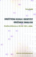 DRUŠTVENA ULOGA I IDENTITET ORUŽANIH SNAGA RH - Analiza diskursa o OS RH 1991.-2008. - petra rodik