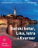 NEZABORAVNI IZLETI HRVATSKOM - Gorski kotar, Lika, Istra i Kvarner - vid jakša (ur.) opačić