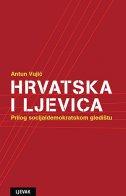 HRVATSKA I LJEVICA - Prilog socijaldemokratskom gledištu - antun vujić