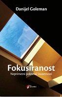 FOKUSIRANOST - Neprimetni pokretač izuzetnosti - daniel goleman