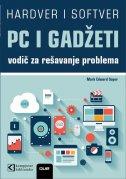 PC I GADŽETI - Vodič za rešavanje problema i nadogradnju - mark edward soper