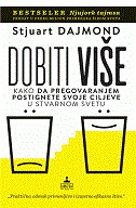 DOBITI VIŠE - Kako da pregovaranjem postignete svoje ciljeve u stvarnom svetu - stewart diamond