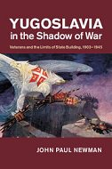 YUGOSLAVIA IN SHADOW OF WAR - Veterans and the Limits of State Building, 1903-1945 - john paul newman