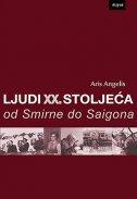 LJUDI XX. STOLJEĆA OD SMIRNE DO SAIGONA - aris angelis