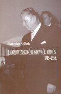 JUGOSLOVENSKO-ČEHOSLOVAČKI ODNOSI 1945-1955. - slobodan selinić