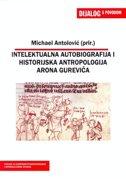 DIJALOG S POVODOM 8 - INTELEKTUALNA AUTOBIOGRAFIJA I HISTORIJSKA ANTROPOLOGIJA ARONA GUREVIČA - michael ur. antolović