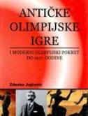 ANTIČKE OLIMPIJSKE IGRE I MODERNI OLIMPIJSKI POKRET DO 1917. GODINE - zdenko jajčević