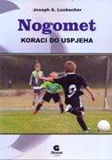 NOGOMET - KORACI DO USPJEHA - joseph a. luxbacher
