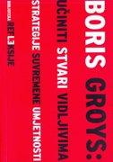 UČINITI STVARI VIDLJIVIMA - Strategije suvremene umjetnosti - boris groys