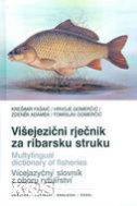 VIŠEJEZIČNI RJEČNIK ZA RIBARSKU STRUKU / MULTYLINGUAL DICTIONARY OF FISHERIES - zdenek adamek, krešimir fašaić, hrvoje gomerčić, tomislav gomerčić