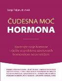ČUDESNA MOĆ HORMONA - Upoznajte svoje hormone i riješite se problema uzrokovanih hormonskom neravnotežom - sanja toljan