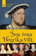 ŠEST ŽENA HENRIKA VIII. - alison weir