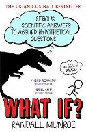 WHAT IF? - SERIOUS SCIENTIFIC ANSWERS TO ABSURD HYPOTHETICAL QUESTIONS - randall munroe
