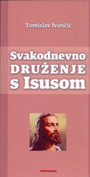 SVAKODNEVNO DRUŽENJE S ISUSOM - tomislav ivančić