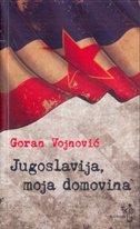 JUGOSLAVIJA, MOJA DOMOVINA - goran vojnović