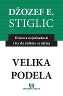 VELIKA PODELA - Društva nejednakosti i šta da radimo sa njima - joseph stiglitz