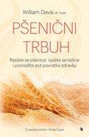 PŠENIČNI TRBUH - Riješite se pšenice, riješite se težine i pronađite put povratka zdravlju - william davis