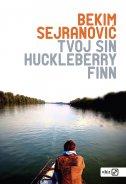 TVOJ SIN HUCKLEBERRY FINN - bekim sejranović