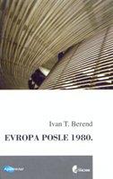 EVROPA POSLE 1980. - ivan t. berend
