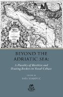 BEYOND THE ADRIATIC SEE - A Plurality of Indentities and Floating Borders in Visual Culture - saša (ur.) brajović