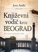 KNJIŽEVNI VODIČ KROZ BEOGRAD - Priče o piscima i gradu koji su voleli - jovo anđić