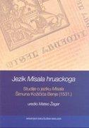 JEZIK MISALA HRUACKOGA - Studije o jeziku Misala Šimuna Kožičića Benje (1531.) - mateo (ur.) žagar