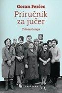 PRIRUČNIK ZA JUČER - Trinaest eseja - goran ferčec