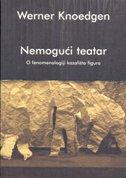 NEMOGUĆI TEATAR - O fenomenologiji kazališta figura - werner knoedgen