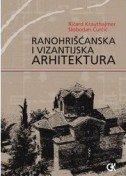 RANOHRIŠĆANSKA I VIZANTIJSKA ARHITEKTURA - richard krautheimer, slobodan ćurčić