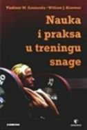 ZNANOST I PRAKSA U TRENINGU SNAGE - vladimir m. zatsiorsky, wiliam j. kraemer