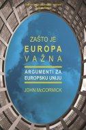 ZAŠTO JE EUROPA VAŽNA - ARGUMENTI ZA EUROPSKU UNIJU - john mccormick