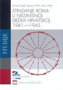 STRADANJE ROMA U NEZAVISNOJ DRŽAVI HRVATSKOJ 1941. - 1945. - danijel vojak, bibijana papo, alen tahiri