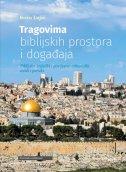 TRAGOVIMA BIBLIJSKIH PROSTORA I DOGAĐAJA - Biblijsko - teološki i povijesno - arheološki uvidi i poruke - božo lujić