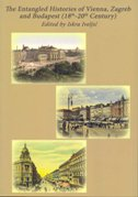 THE ENTANGLED HISTORIES OF VIENNA, ZAGREB AND BUDAPEST (18TH-20TH CENTURY) - iskra iveljić