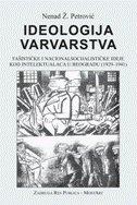 IDEOLOGIJA VARVARSTVA - FAŠISTIČKE I NACIONALSOCIALISTIČKE IDEJE KOD INTELEKTUALACA U BEOGRADU (1929-1941) - nenad ž. petrović