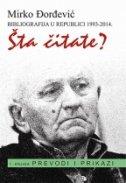 ŠTA ČITATE? - Knjiga 1., Prevodi i prikazi, Bibliografija u Republici 1993-2014. - mirko đorđević