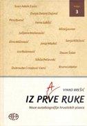 IZ PRVE RUKE - Nove autobiografije hrvatskih pisaca - knjiga 3. - vinko brešić