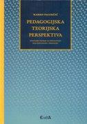 PEDAGOGIJSKA TEORIJSKA PERSPEKTIVA - Značenje teorije za pedagogiju kao disciplinu i profesiju - marko palekčić