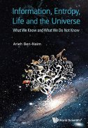 INFORMATION, ENTROPY, LIFE AND THE UNIVERSE - What We Know and What We Do Not Know - arieh ben-naim