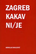 ZAGREB KAKAV NI/JE - borislav doklestić
