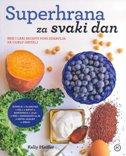 SUPERHRANA ZA SVAKI DAN - Brzi i laki recepti puni zdravlja za cijelu obitelj - kelly pfeiffer