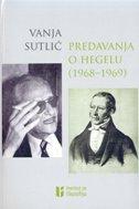 PREDAVANJA O HEGELU (1968-1969) - vanja sutlić