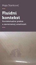FLUIDNI KONTEKST - Kontekstualne prakse u suvremenoj umetnosti - maja stanković